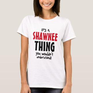 It's a Shawnee thing you wouldn't understand! T-Shirt