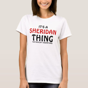 It's a Sheridan thing you wouldn't understand T-Shirt