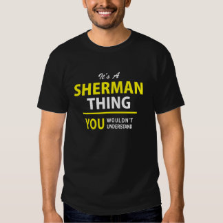 It's A SHERMAN thing, you wouldn't understand !! Shirt