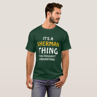 It's a Sherman thing you wouldn't understand! T-Shirt