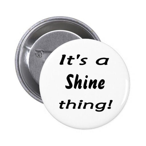 It's a Shine thing! Buttons