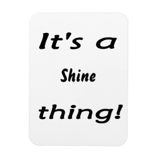 It's a Shine thing! Rectangular Photo Magnet