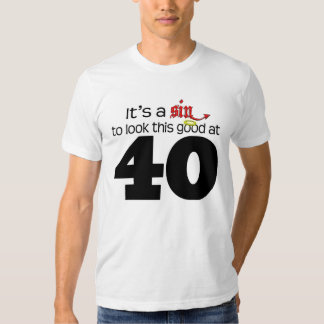 It's A Sin to Look This Good at 40 T-shirts