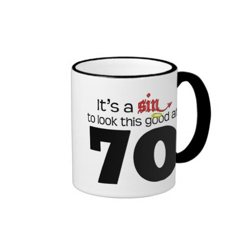 It's A Sin to Look This Good at 70 Coffee Mugs