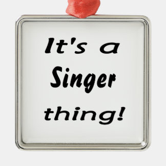It's a singer thing! square metal christmas ornament