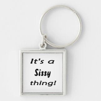 It's a sissy thing! keychains