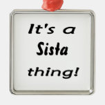 It's a sista thing! ornament