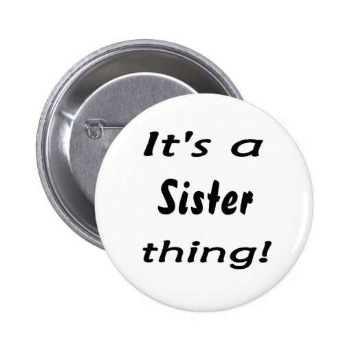 It's a sister thing! button
