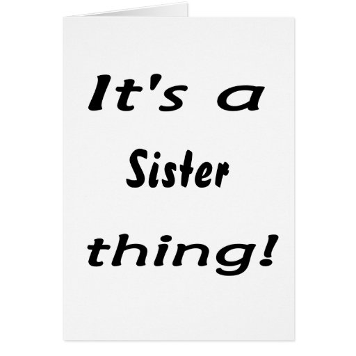 It's a sister thing! greeting card