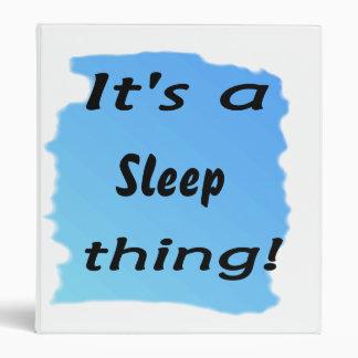 It's a sleep thing! binder