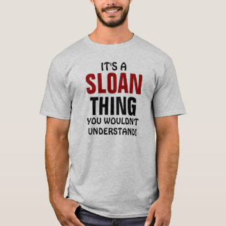 It's a Sloan thing you wouldn't understand! T-Shirt