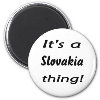 It's a Slovakia thing! 2 Inch Round Magnet