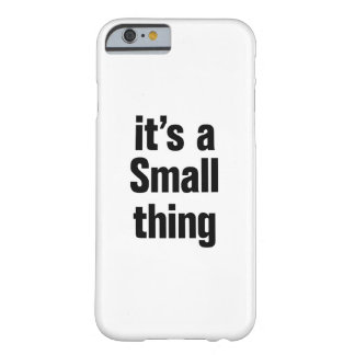 its a small thing barely there iPhone 6 case