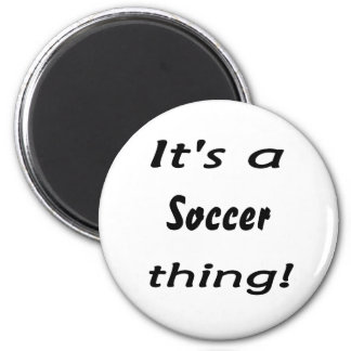It's a soccer thing! 2 inch round magnet