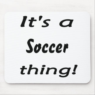 It's a soccer thing! mouse pad