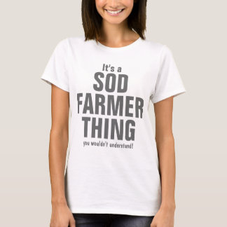 It's a Sod Farmer thing you wouldn't understand T-Shirt