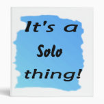 It's a solo thing! binders