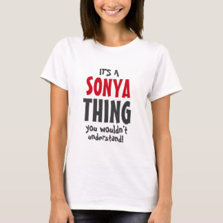 It's a Sonya thing you wouldn't understand T-Shirt