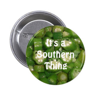 """It's a Southern Thing"" Okra Button"