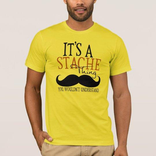 It's A Stache Thing (Moustache Humor) T-Shirt