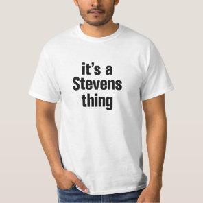 its a stevens thing T-Shirt