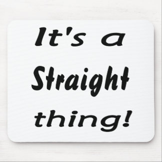 It's a straight thing! mouse pad