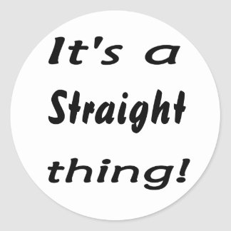 It's a straight thing! stickers