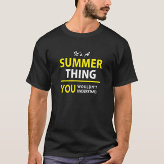 It's A SUMMER thing, you wouldn't understand !! T-Shirt