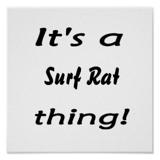 It's a surf rat thing! poster