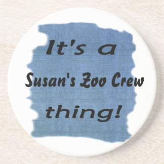 It's a Susan's Zoo Crew thing! Drink Coaster
