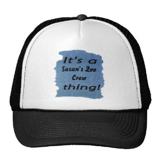It's a Susan's Zoo Crew thing! Trucker Hat