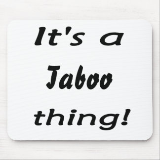 It's a taboo thing! mouse pad