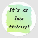 It's a taco thing! classic round sticker