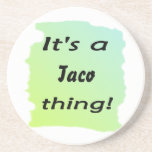 It's a taco thing! coasters