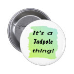 It's a tadpole thing! 2 inch round button