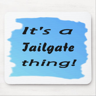 It's a tailgate thing! mouse pad
