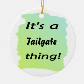 It's a tailgate thing! ornament