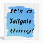 It's a tailgate thing! vinyl binders