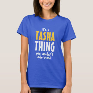 It's a Tasha thing you wouldn't understand T-Shirt