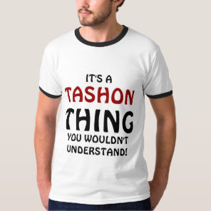 It's a Tashon thing you wouldn't understand T-Shirt