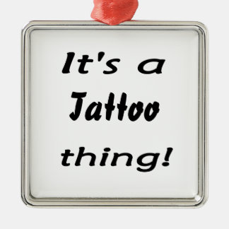 It's a tattoo thing! square metal christmas ornament
