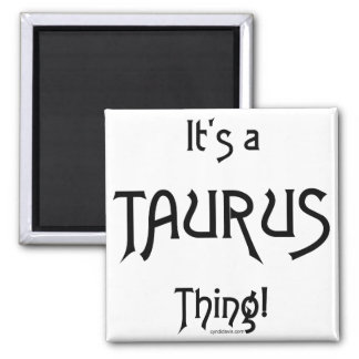 It's a Taurus Thing Refrigerator Magnet