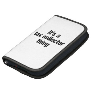its a tax collector thing planners
