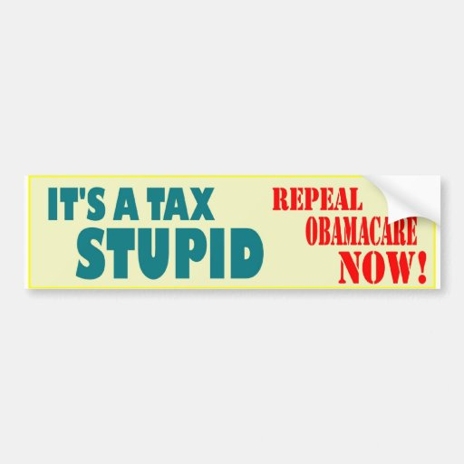 IT'S A TAX STUPID, REPEAL OBAMACARE NOW BUMPER STICKER