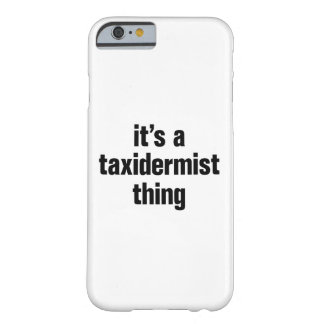 its a taxidermist thing barely there iPhone 6 case