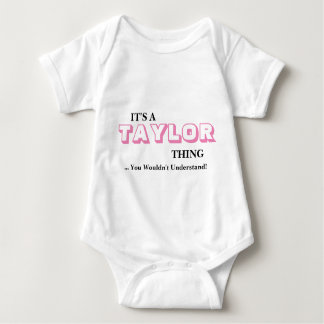 It's A TAYLOR Thing ...You Wouldn't Understand! Baby Bodysuit
