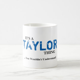 It's A TAYLOR Thing ...You Wouldn't Understand! Coffee Mug