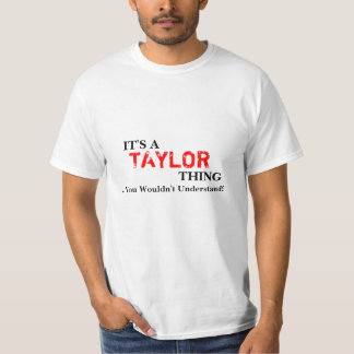 It's A TAYLOR Thing ...You Wouldn't Understand! T-Shirt