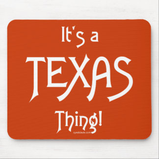 It's A Texas Thing! Mouse Pad