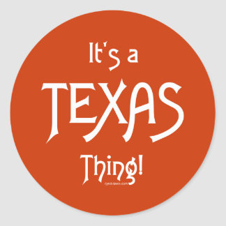 It's A Texas Thing! Classic Round Sticker